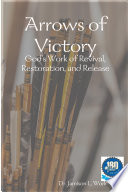 Arrows Of Victory God S Work Of Revival Restoration And Release