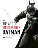 The Art of Rocksteady s Batman  Arkham Asylum  Arkham City   Arkham Knight