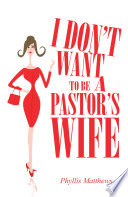 I Don t Want to Be a Pastor s Wife