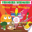 Veggies with Wedgies Present Doin  the Wedgie