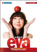 La dieta di Eva. Come disobbedire in cucina e guadagnarsi il paradiso!