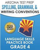 Arizona Test Prep Spelling  Grammar    Writing Conventions Grade 4  Language Skills Practice Book