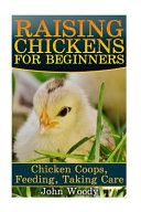 Raising Chickens for Beginners  Chicken Coops  Feeding  Taking Care