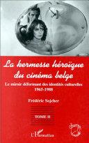 La kermesse héroïque du cinéma belge: 1965-1988 : le miroir déformant des identités culturelles