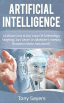 Artificial Intelligence At What Cost Is Our Love Of Technology Shaping Our Future As Machine Learning Becomes More Advanced