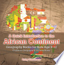 A Quick Introduction to the African Continent   Geography Books for Kids Age 9 12   Children s Geography   Culture Books