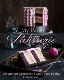My Paleo Patisserie : and rustic beauty of traditional...