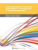 Using Substances to Enhance Performance: A Psychology of Neuroenhancement