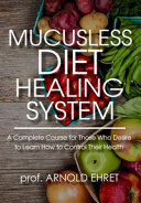 Mucusless Diet Healing System A Complete Course For Those Who Desire To Learn How To Control Their Health