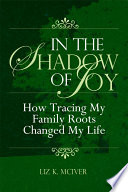 In The Shadow Of Joy: How Tracing My Family Roots Changed My Life : ...