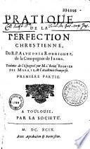 Pratique de la perfection chrestienne    traduite de l Espagnol  par M  l Abb   Regnier Desmarais