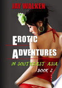 Erotic Adventures in Southeast Asia  Book 2