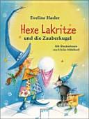 Die Hexe Lakritze und die Zauberkugel