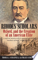 Rhodes Scholars  Oxford  and the Creation of an American Elite
