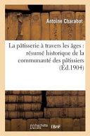 La Pa tisserie a Travers Les A ges  Ra c Suma c  Historique de La Communauta c  Des Pa tissiers