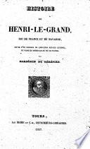 Histoire Du Roi Henri Le Grand Nouvelle Dition Enrichie D Une Notice Sur Henri Iv Par M Andrieux Etc
