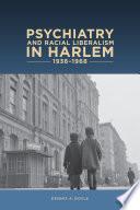 Psychiatry and Racial Liberalism in Harlem  1936 1968