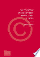 The Politics of Online Copyright Enforcement in the EU