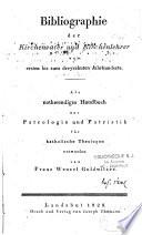 Bibliographie der Kirchenväter und Kirchenlehrer vom ersten bis zum dreyzehnten Jahrhunderte