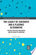 The Legacy of Isocrates and a Platonic Alternative