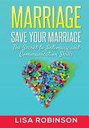 Marriage  Save Your Marriage  The Secret to Intimacy and Communication Skills