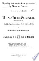 Equality before the Law protected by National Statute  Speeches of     C  S   on his Supplementary Civil Rights Bill     In the Senate Jan  15  17 and 31  Feb  5 and May 21  1872