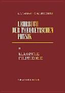 Lehrbuch der theoretischen Physik II. Klassische Feldtheorie