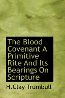 The Blood Covenant a Primitive Rite and Its Bearings on Scripture
