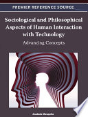 Sociological and Philosophical Aspects of Human Interaction with Technology  Advancing Concepts