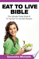 Eat To Live Bible  The Ultimate Cheat Sheet   70 Top Eat To Live Diet Recipes
