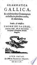Grammatica Gallica  ex celebrioribus Grammaticis collecta      aucta et emendata  etc