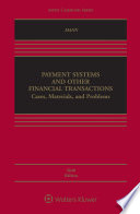 Payment Systems and Other Financial Transactions  Cases  Materials  and Problems