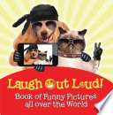 Laugh Out Loud  Book of Funny Pictures all over the World