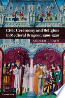 Civic Ceremony And Religion In Medieval Bruges C 1300 1520 book