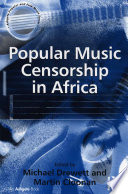 Popular Music Censorship in Africa In Many Contexts Remains As Contentious If