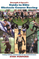 Strength   Speed s Guide to Elite Obstacle Course Racing  Training  Nutrition  and Motivation for Top Level Performance
