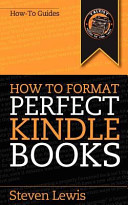 How to Format Perfect Kindle Books  From Manuscript to Perfect Kindle EBook
