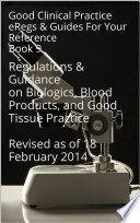 Good Clinical Practice eRegs   Guides   For Your Reference Book 9  Regulations   Guidance on Biologics  Blood Products  and Good Tissue Practice