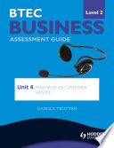 BTEC First Business Level 2 Assessment Guide  Unit 4 Principles of Customer Service