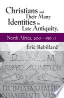 Christians and Their Many Identities in Late Antiquity  North Africa  200   450 CE