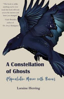 A Constellation of Ghosts: A Speculative Memoir with Ravens
