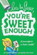 Lose the Sugar  You re Sweet Enough