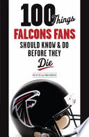 100 Things Falcons Fans Should Know and Do Before They Die