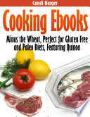 Cooking Ebooks  Minus the Wheat  Perfect for Gluten Free and Paleo Diets  Featuring Quinoa