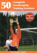 50 Complete Goalkeeping Training Sessions book