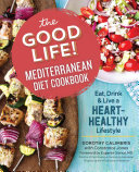 The Good Life Mediterranean Diet Cookbook Eat Drink And Live A Heart Healthy Lifestyle