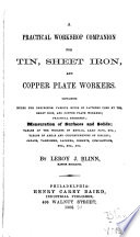 A Practical Workshop Companion for Tin, Sheet Iron, and Copper Plate Workers...