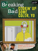 Breaking Bad  Cookin  Up Some Color  Yo
