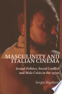 Masculinity and Italian Cinema  Sexual Politics  Social Conflict and Male Crisis in the 1970s