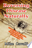 Reversing Disease Naturally  Natural Non toxic Remedies and Forbidden Cures They Do Not Want You to Know About